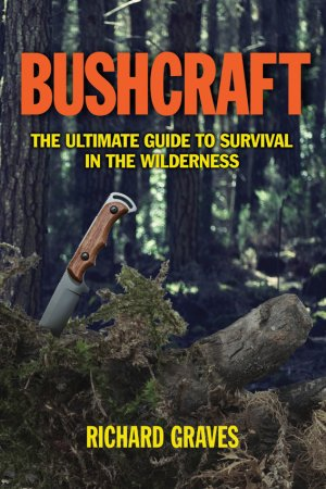 Bushcraft - The Ultimate Guide to Survival in the Wilderness Englischsprachig